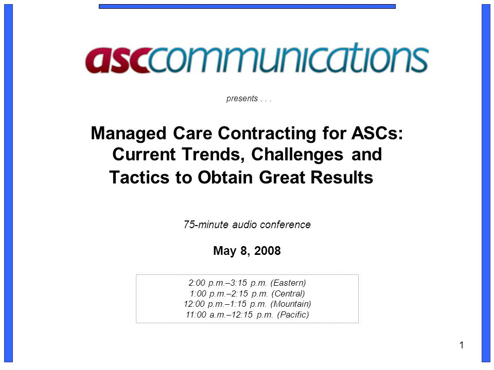 1 Managed Care Contracting for ASCs: Current Trends, Challenges and Tactics to Obtain Great Results presents...