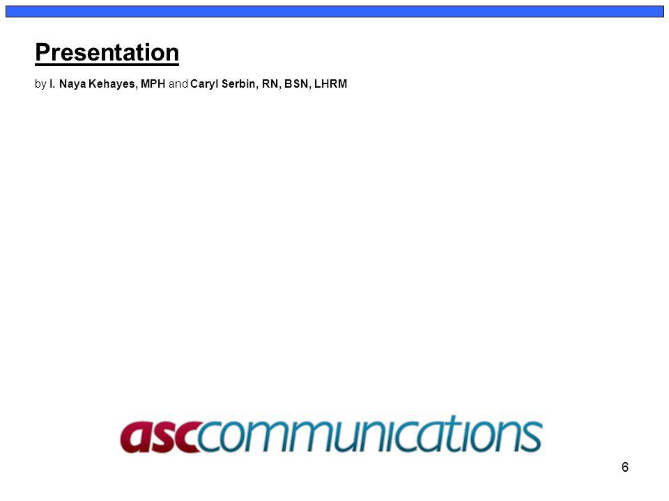 6 by I. Naya Kehayes, MPH and Caryl Serbin, RN, BSN, LHRM Presentation