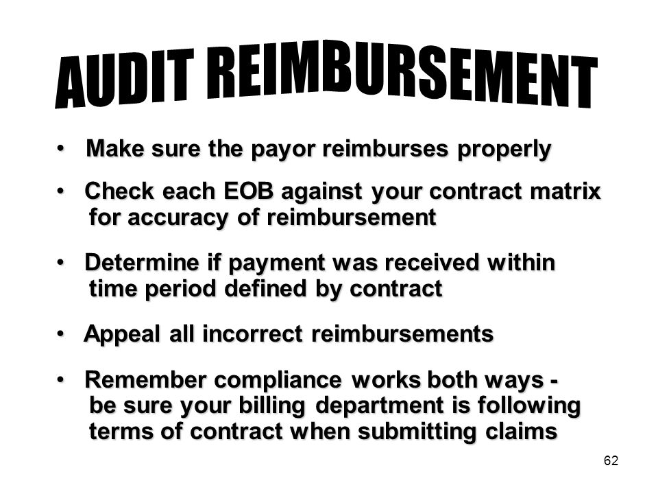 62 Make sure the payor reimburses properly Make sure the payor reimburses properly Check each EOB against your contract matrix Check each EOB against