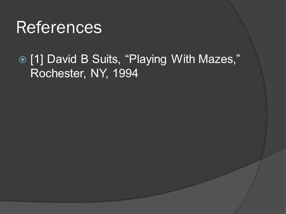 References  [1] David B Suits, Playing With Mazes, Rochester, NY, 1994
