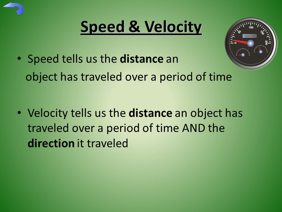 Speed & Velocity Speed tells us the distance an object has traveled over a period of time Velocity tells us the distance an object has traveled over a