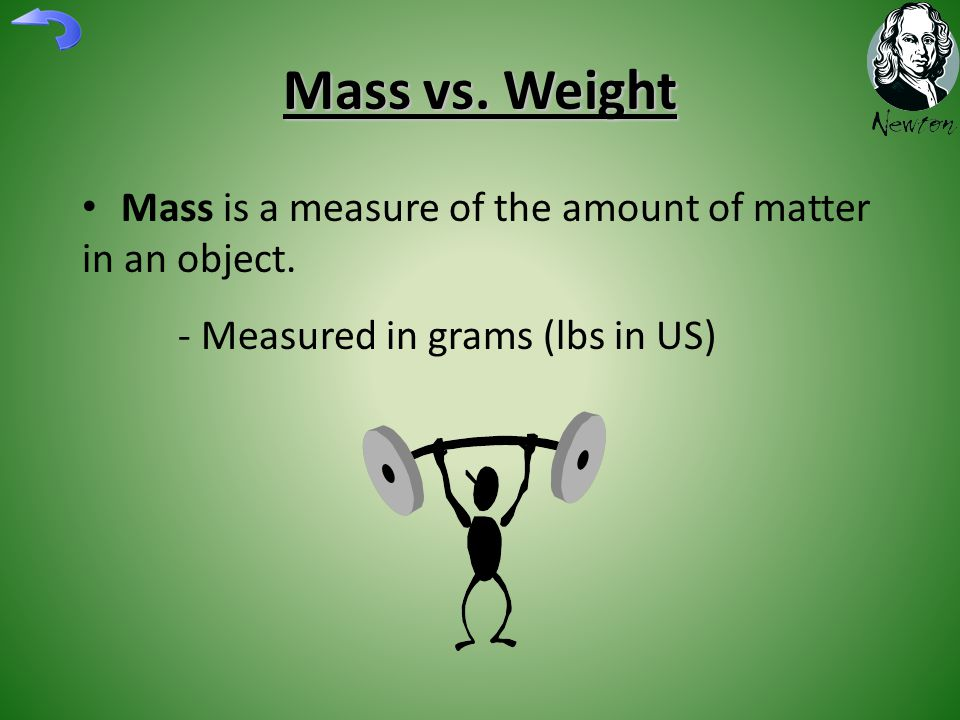Mass vs.Weight Mass is a measure of the amount of matter in an object.