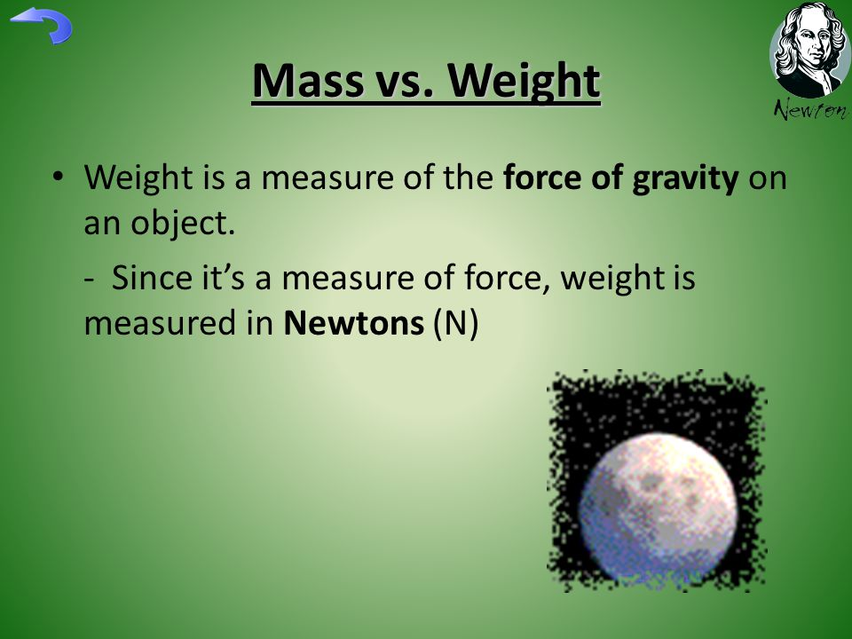 Mass vs.Weight Weight is a measure of the force of gravity on an object.