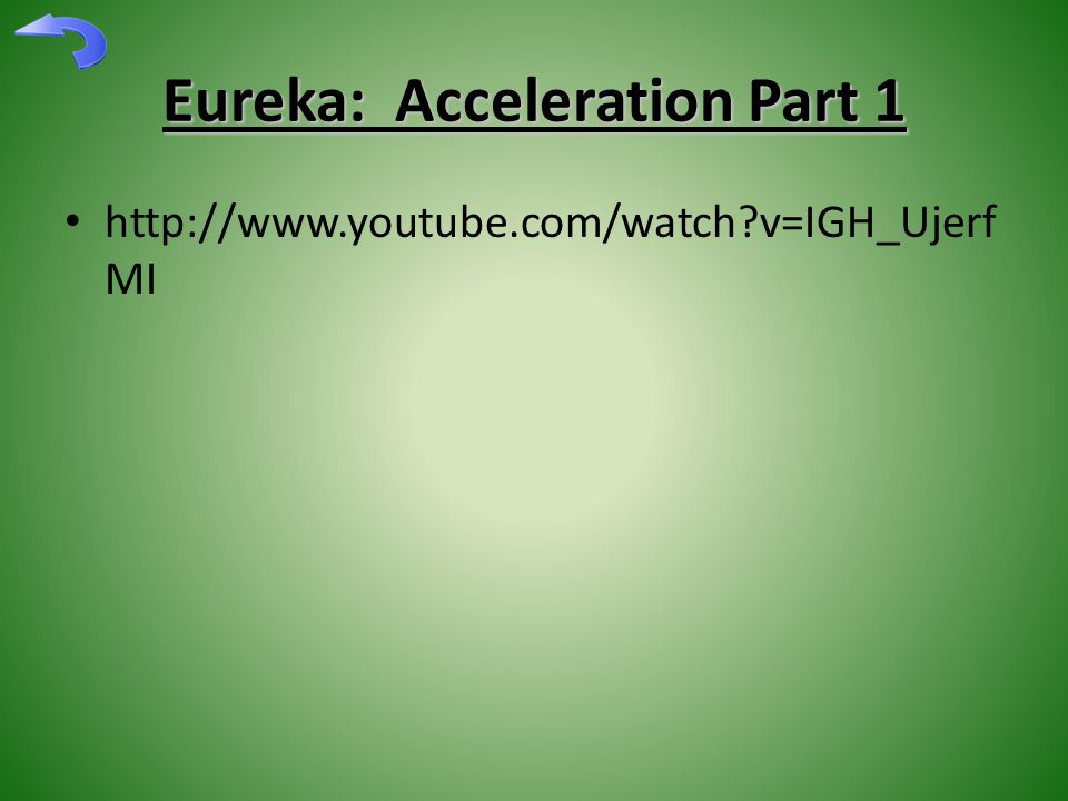 Eureka: Acceleration Part 1 http://www.youtube.com/watch?v=IGH_Ujerf MI