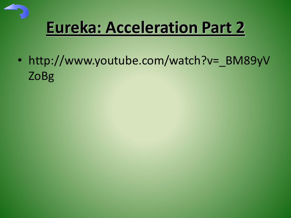 Eureka: Acceleration Part 2 http://www.youtube.com/watch?v=_BM89yV ZoBg