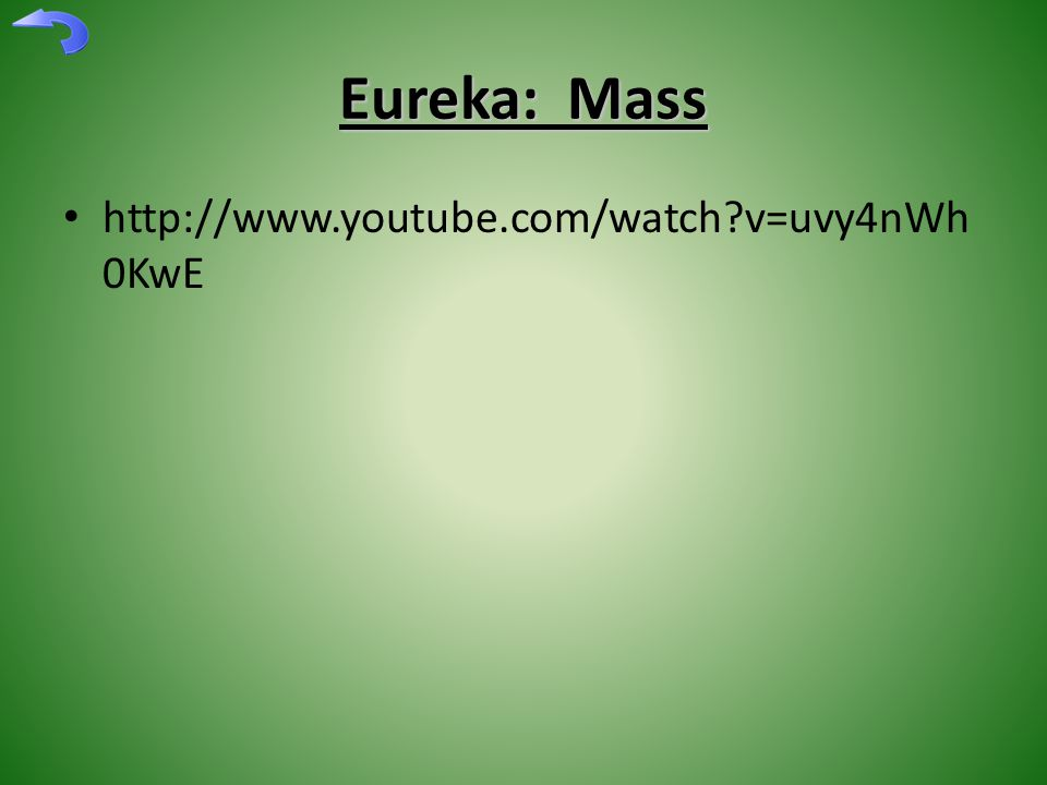 Eureka: Mass http://www.youtube.com/watch?v=uvy4nWh 0KwE