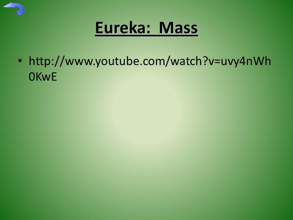 Eureka: Mass http://www.youtube.com/watch v=uvy4nWh 0KwE