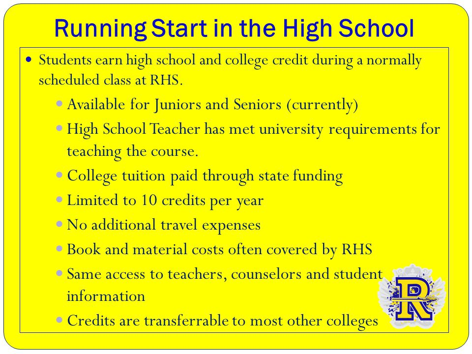 Running Start in the High School Students earn high school and college credit during a normally scheduled class at RHS.