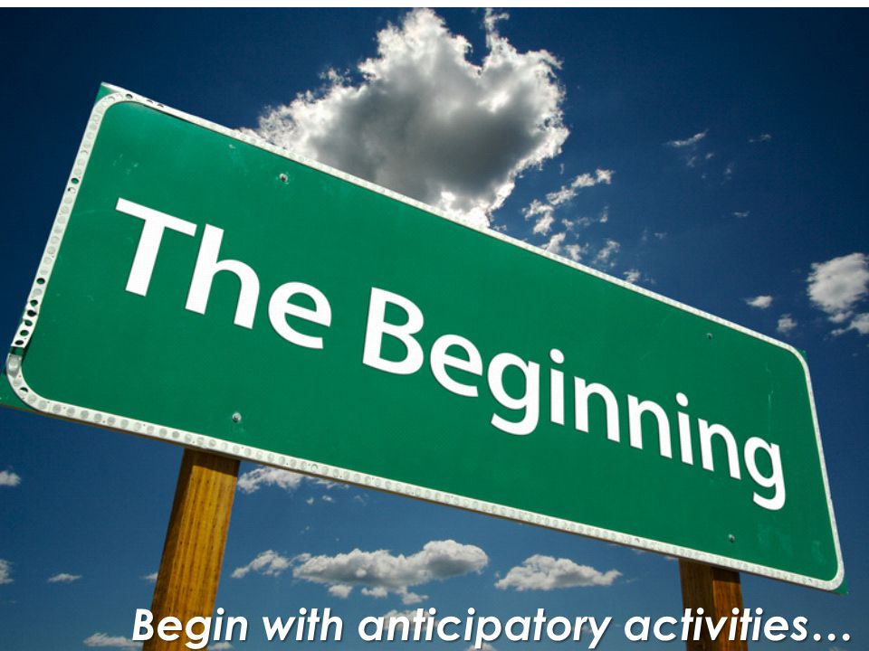 Begin with anticipatory activities…