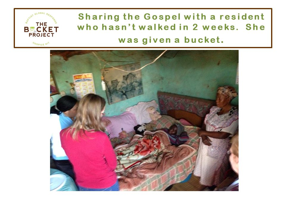 Sharing the Gospel with a resident who hasn't walked in 2 weeks. She was given a bucket.