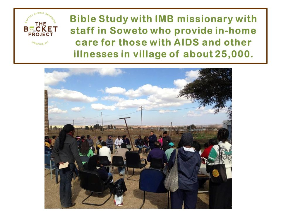 Bible Study with IMB missionary with staff in Soweto who provide in-home care for those with AIDS and other illnesses in village of about 25,000.