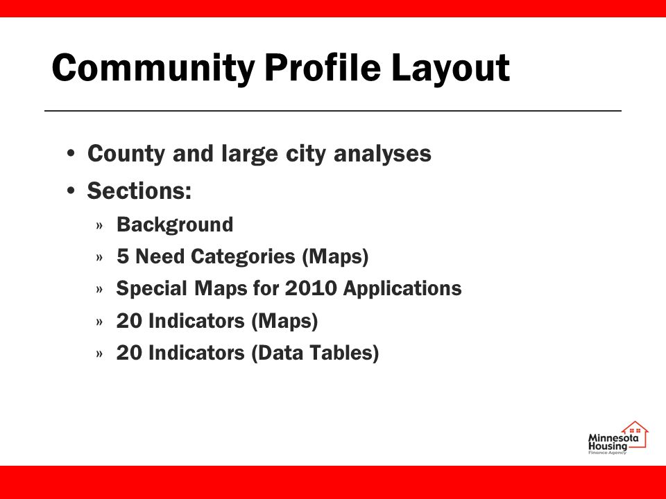 Community Profile Layout County and large city analyses Sections: »Background »5 Need Categories (Maps) »Special Maps for 2010 Applications »20 Indicators (Maps) »20 Indicators (Data Tables)