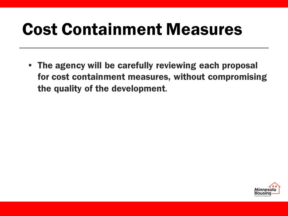 Cost Containment Measures The agency will be carefully reviewing each proposal for cost containment measures, without compromising the quality of the development.