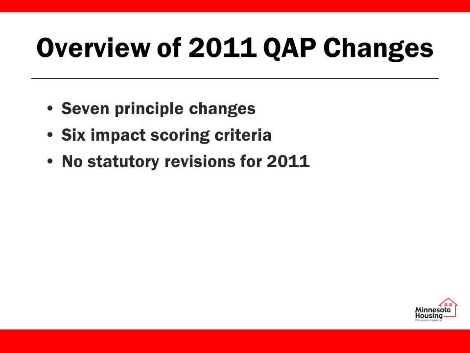 Overview of 2011 QAP Changes Seven principle changes Six impact scoring criteria No statutory revisions for 2011