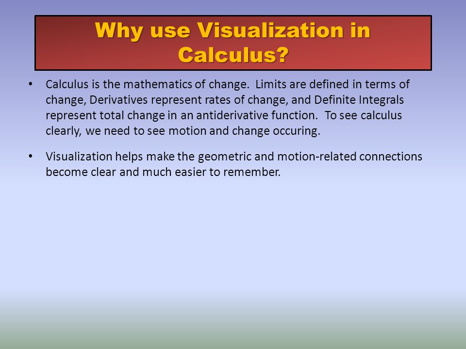 Calculus is the mathematics of change.