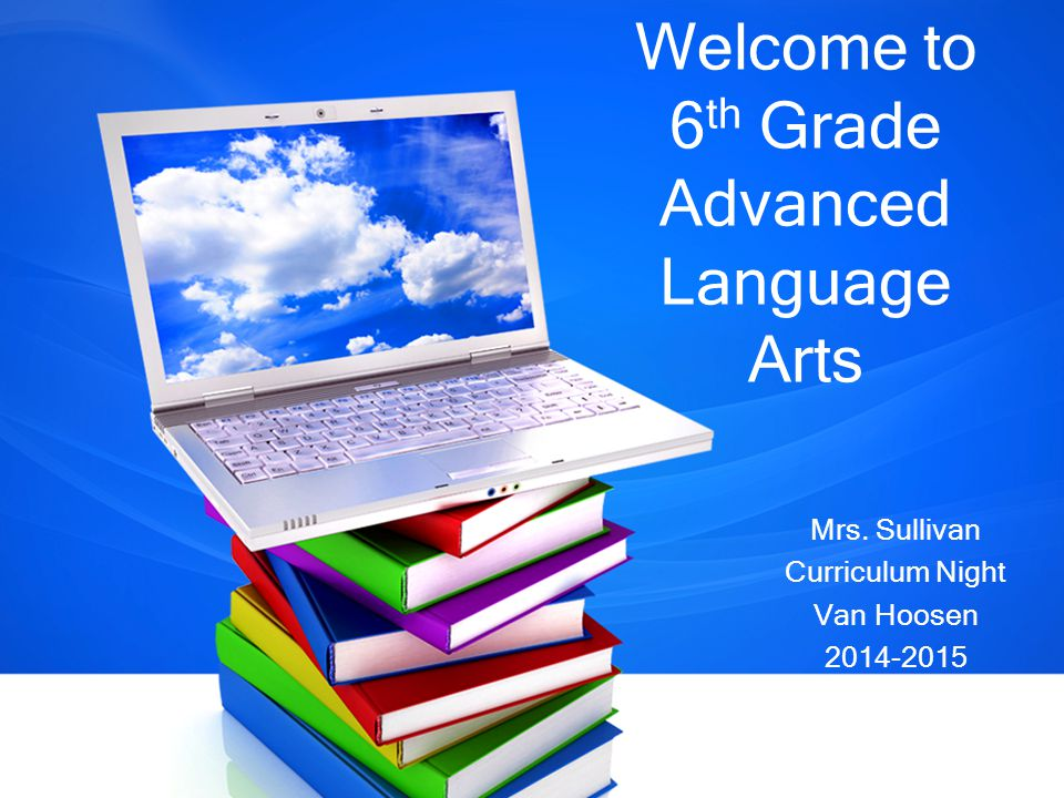 Welcome to 6 th Grade Advanced Language Arts Mrs. Sullivan Curriculum Night Van Hoosen 2014-2015