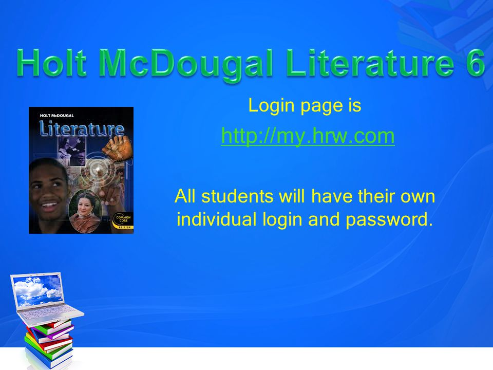 Login page is http://my.hrw.com All students will have their own individual login and password.