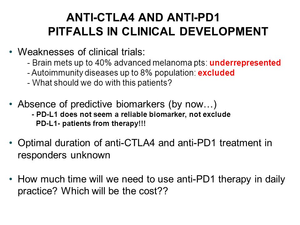 ANTI-CTLA4 AND ANTI-PD1 PITFALLS IN CLINICAL DEVELOPMENT Weaknesses of clinical trials: - Brain mets up to 40% advanced melanoma pts: underrepresented
