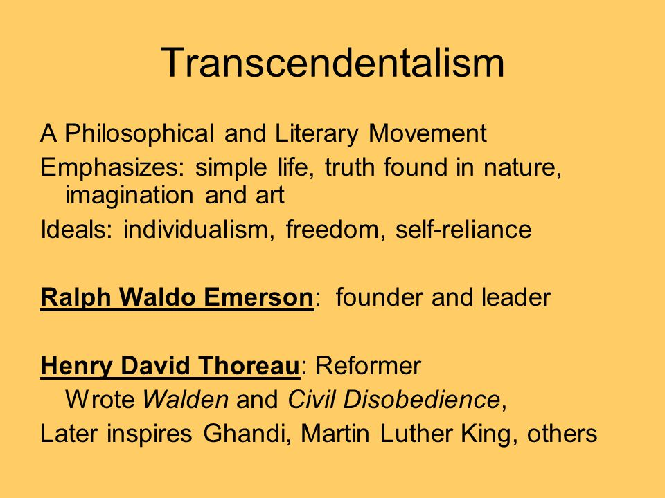 Transcendentalism A Philosophical and Literary Movement Emphasizes: simple life, truth found in nature, imagination and art Ideals: individualism, fre
