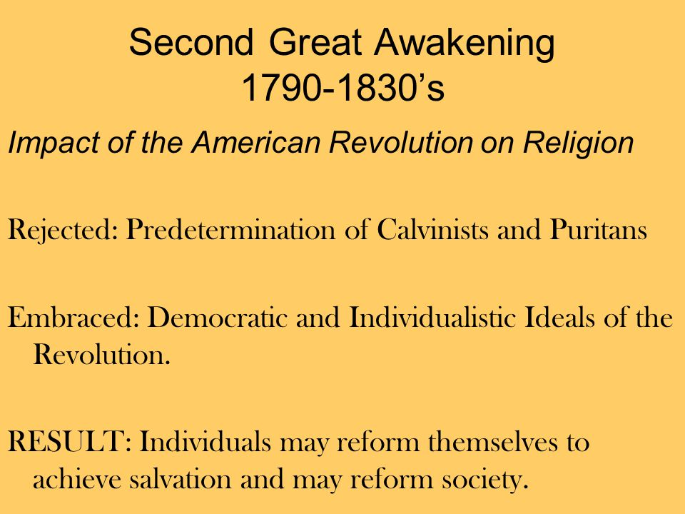 Second Great Awakening 1790-1830's Impact of the American Revolution on Religion Rejected: Predetermination of Calvinists and Puritans Embraced: Democ