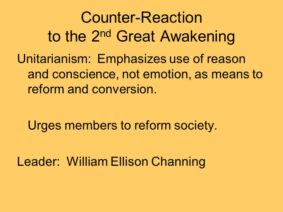 Counter-Reaction to the 2 nd Great Awakening Unitarianism: Emphasizes use of reason and conscience, not emotion, as means to reform and conversion. Ur