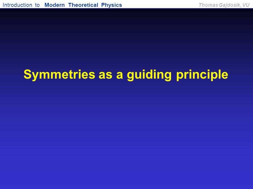 Introduction to Modern Theoretical Physics Thomas Gajdosik, VU Symmetries as a guiding principle