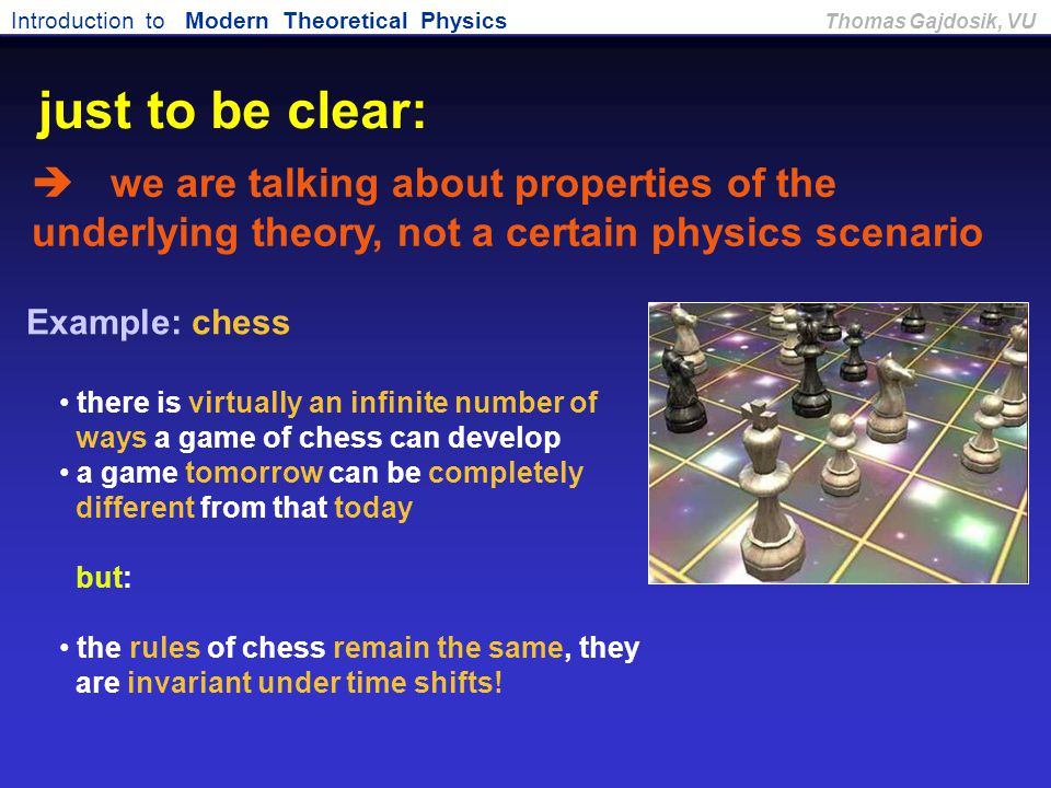 Introduction to Modern Theoretical Physics Thomas Gajdosik, VU Example: chess there is virtually an infinite number of ways a game of chess can develo