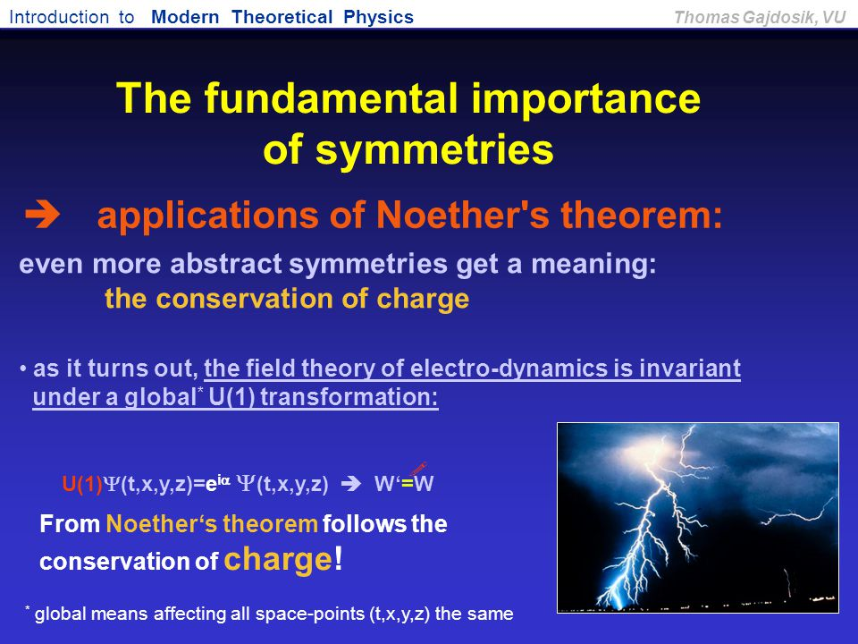 Introduction to Modern Theoretical Physics Thomas Gajdosik, VU even more abstract symmetries get a meaning: the conservation of charge as it turns out