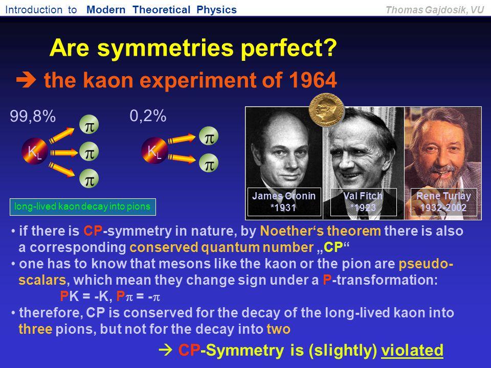 Introduction to Modern Theoretical Physics Thomas Gajdosik, VU  the kaon experiment of 1964 Rene Turlay 1932-2002 James Cronin *1931 Val Fitch *1923