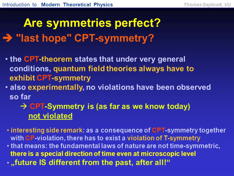 Introduction to Modern Theoretical Physics Thomas Gajdosik, VU the CPT-theorem states that under very general conditions, quantum field theories alway
