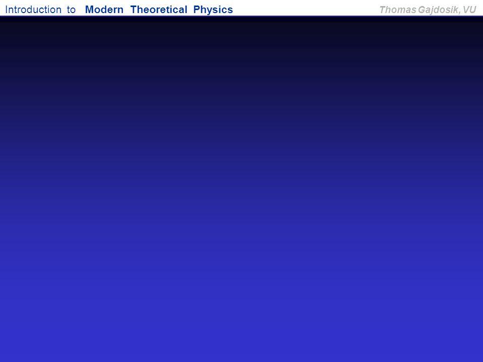 Introduction to Modern Theoretical Physics Thomas Gajdosik, VU