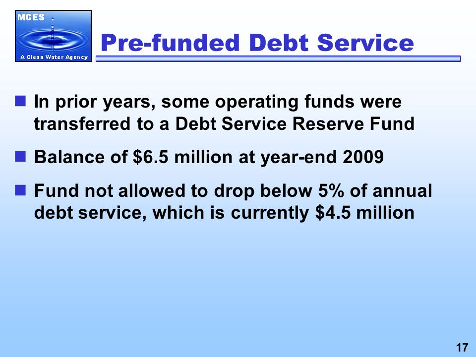 Pre-funded Debt Service In prior years, some operating funds were transferred to a Debt Service Reserve Fund Balance of $6.5 million at year-end 2009 Fund not allowed to drop below 5% of annual debt service, which is currently $4.5 million 17