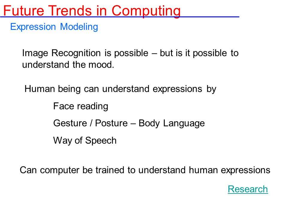 Expression Modeling Can computer be trained to understand human expressions Future Trends in Computing Image Recognition is possible – but is it possible to understand the mood.