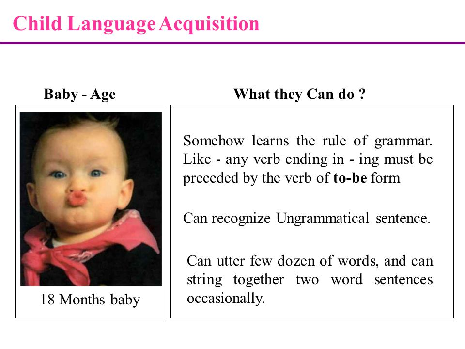 Baby - AgeWhat they Can do . 18 Months baby Can recognize Ungrammatical sentence.