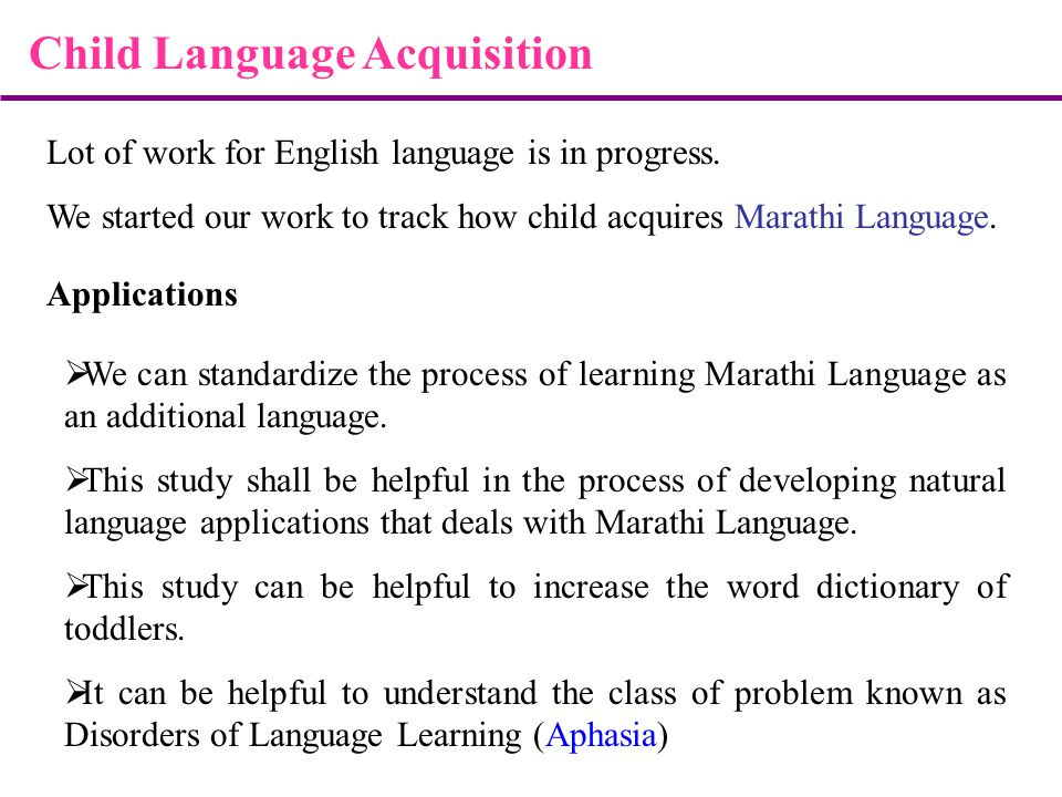 Child Language Acquisition Lot of work for English language is in progress.
