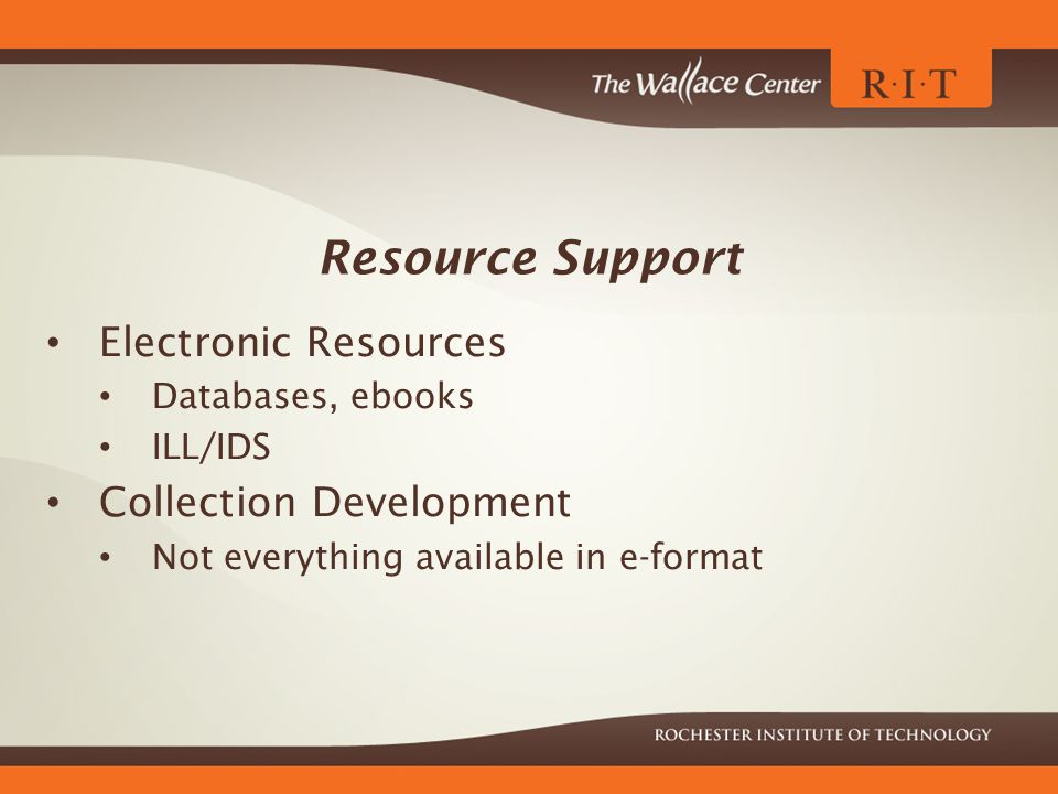 Resource Support Electronic Resources Databases, ebooks ILL/IDS Collection Development Not everything available in e-format