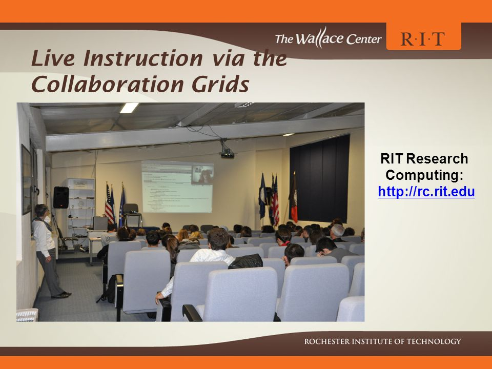Live Instruction via the Collaboration Grids RIT Research Computing: http://rc.rit.edu