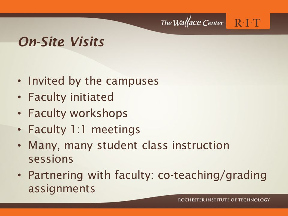 On-Site Visits Invited by the campuses Faculty initiated Faculty workshops Faculty 1:1 meetings Many, many student class instruction sessions Partnering with faculty: co-teaching/grading assignments