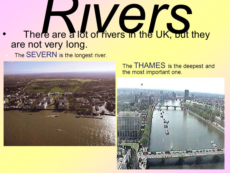 There are a lot of rivers in the UK, but they are not very long.
