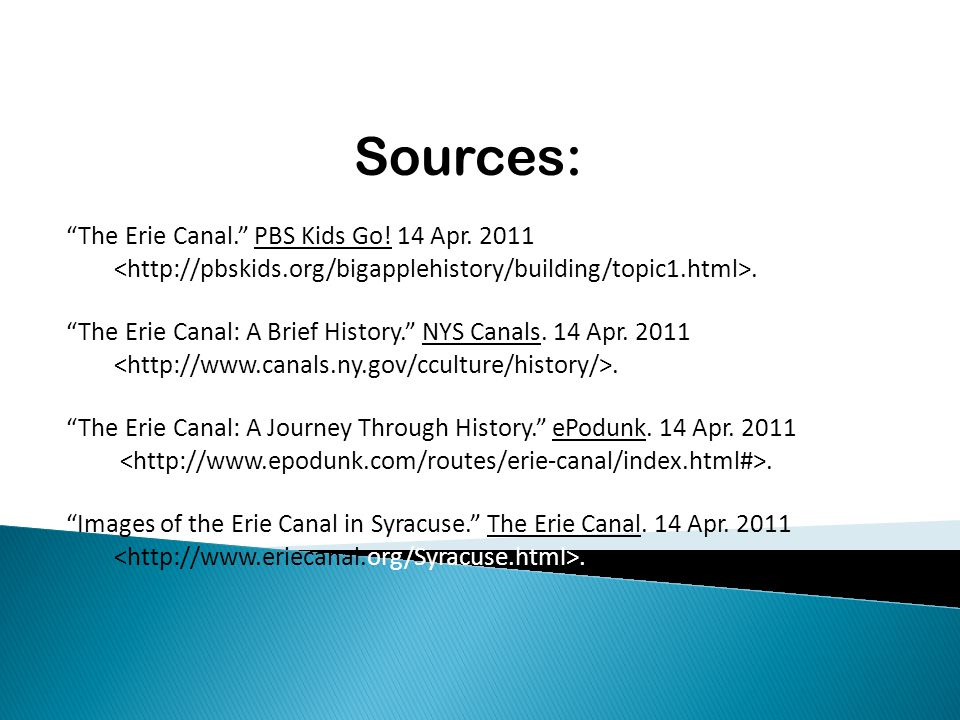 Sources: The Erie Canal. PBS Kids Go. 14 Apr. 2011.