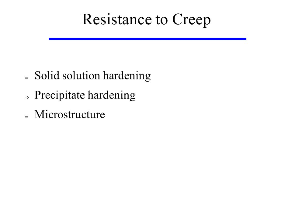 Resistance to Creep  Solid solution hardening  Precipitate hardening  Microstructure