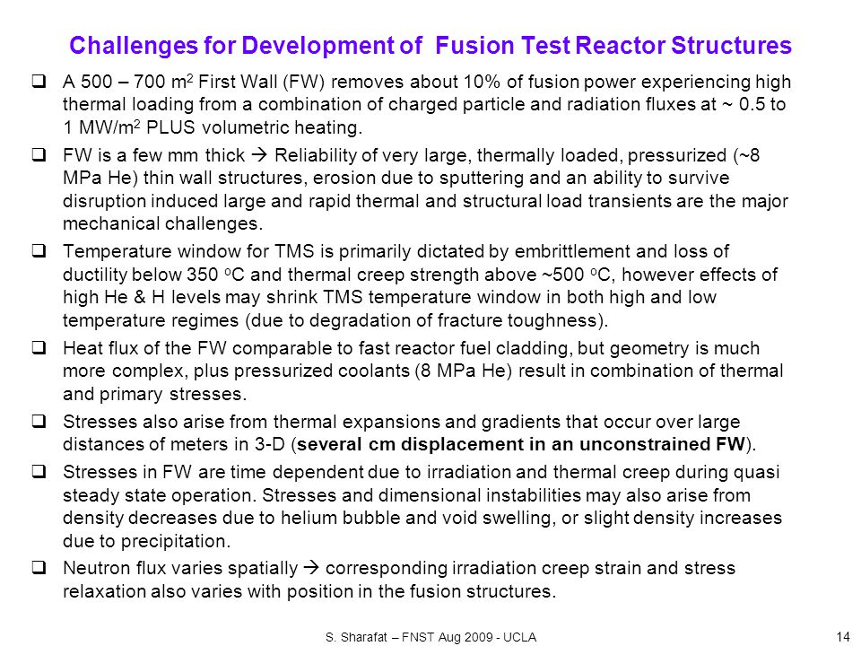Challenges for Development of Fusion Test Reactor Structures 14  A 500 – 700 m 2 First Wall (FW) removes about 10% of fusion power experiencing high