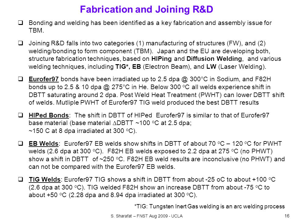 Fabrication and Joining R&D 16  Bonding and welding has been identified as a key fabrication and assembly issue for TBM.