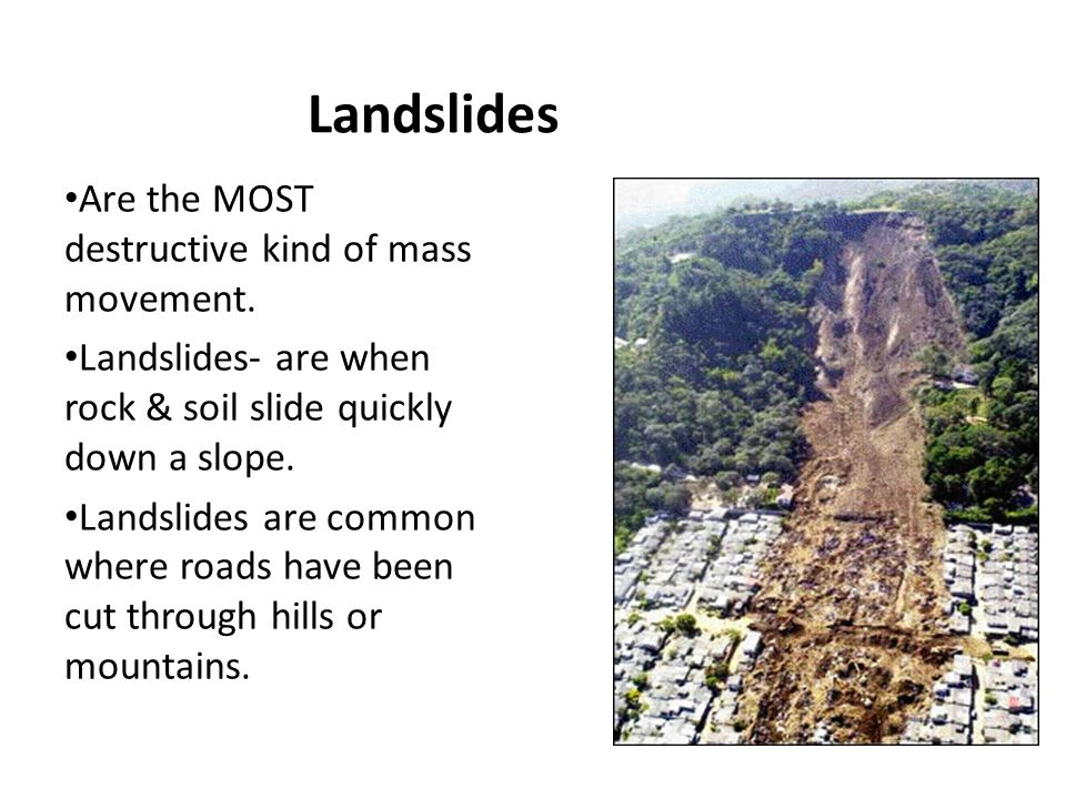 Mudslides are fast, downhill movement of a mixture of water, rock, & soil.