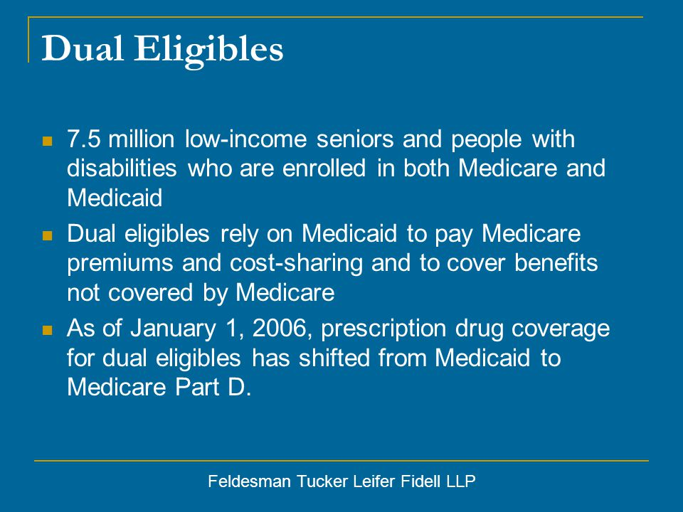 Feldesman Tucker Leifer Fidell LLP Transitioning to Medicare Drug Coverage Over 6 million dual eligibles were randomly assigned to Part D plans offering coverage below the benchmark premium.