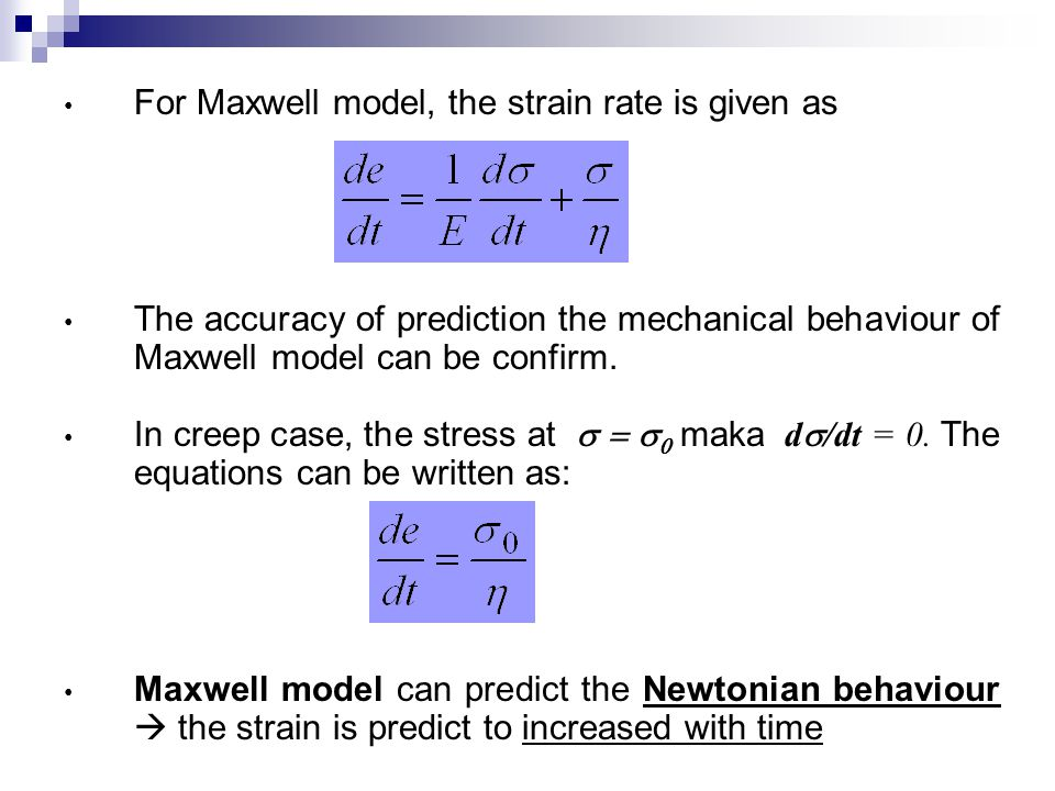 For Maxwell model, the strain rate is given as The accuracy of prediction the mechanical behaviour of Maxwell model can be confirm. In creep case, the