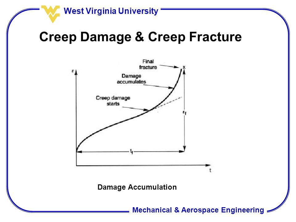 Mechanical & Aerospace Engineering West Virginia University Creep Damage & Creep Fracture Damage Accumulation