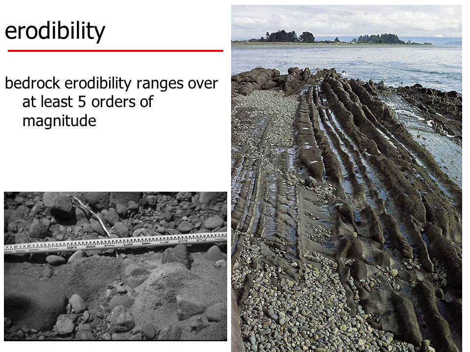 erodibility bedrock erodibility ranges over at least 5 orders of magnitude