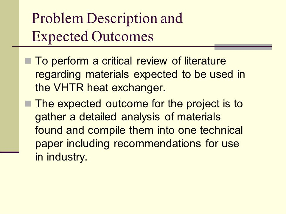 Problem Description and Expected Outcomes To perform a critical review of literature regarding materials expected to be used in the VHTR heat exchanger.