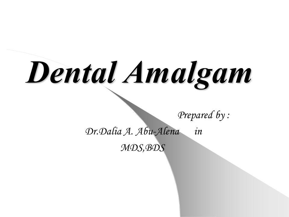 Dental Amalgam Prepared by : Dr.Dalia A. Abu-Alena in MDS,BDS